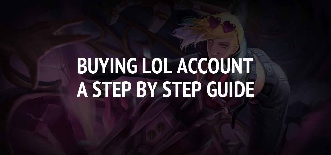 Buying LoL Account - A Step by step Guide