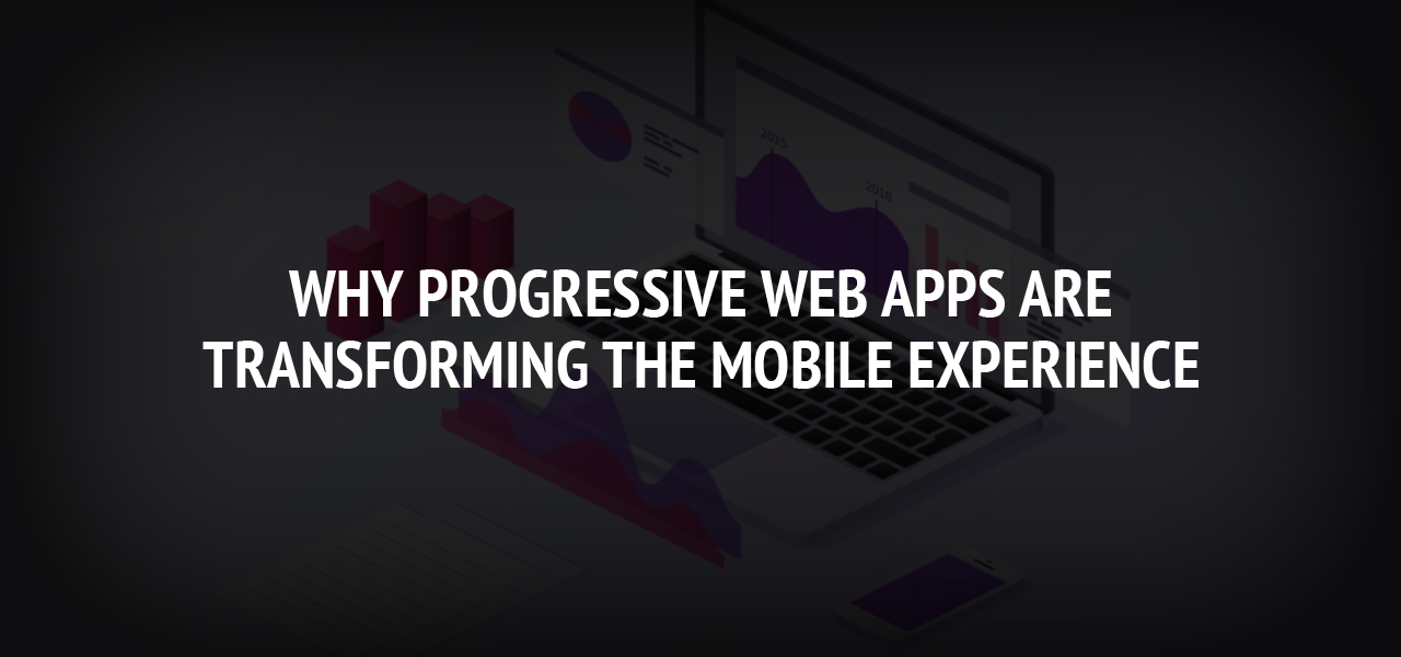 Why Progressive Web Apps Are Transforming the Mobile Experience