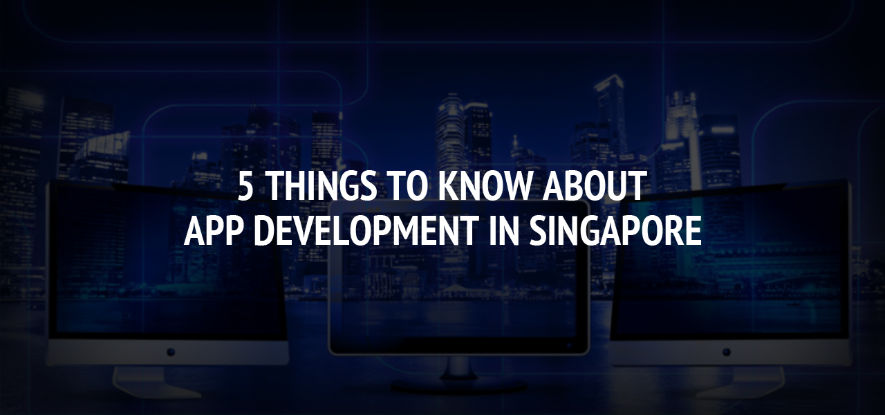 5 Things to Know About App Development in Singapore