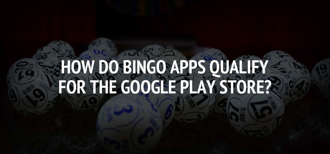 How do Bingo Apps Qualify for the Google Play Store?