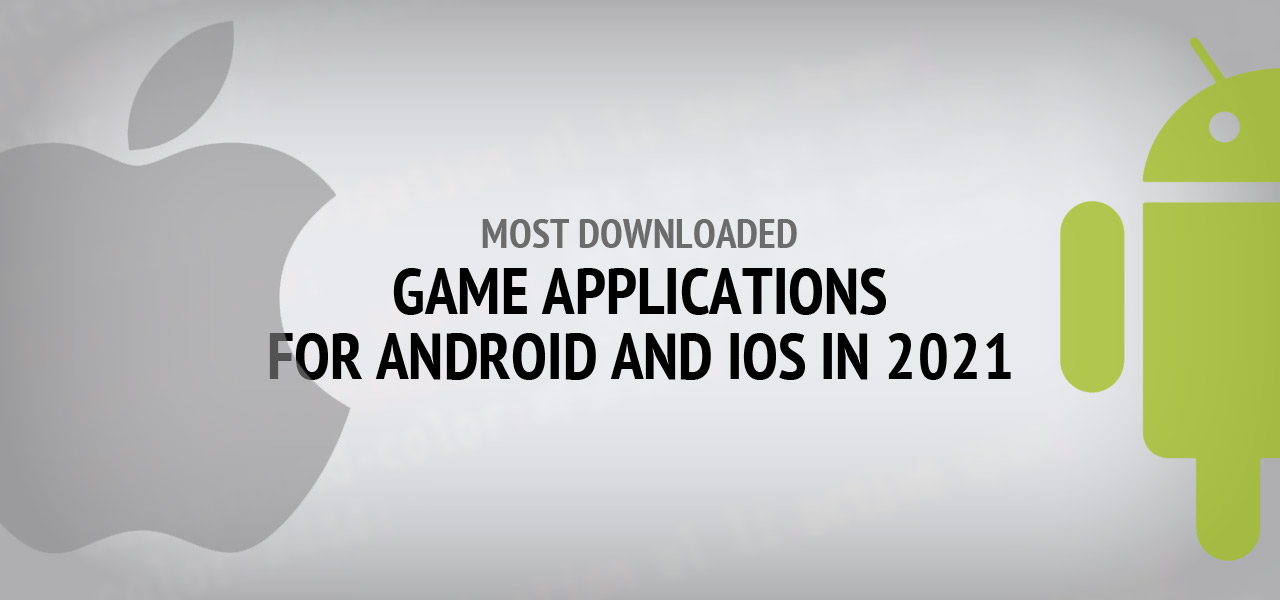 Most Downloaded Game Applications for Android and iOS in 2021