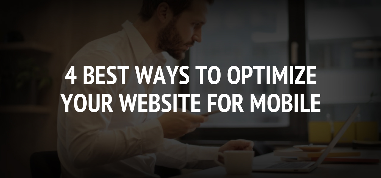 4 Best Ways to Optimize Your Website for Mobile
