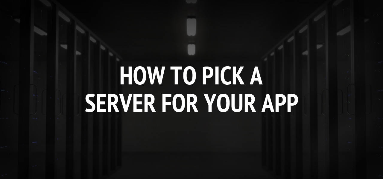 How to Pick a Server for Your App