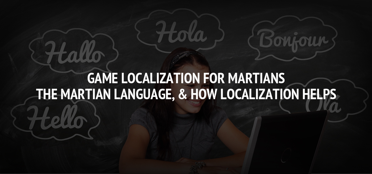 Game Localization for Martians: The Martian Language, & How Localization Helps