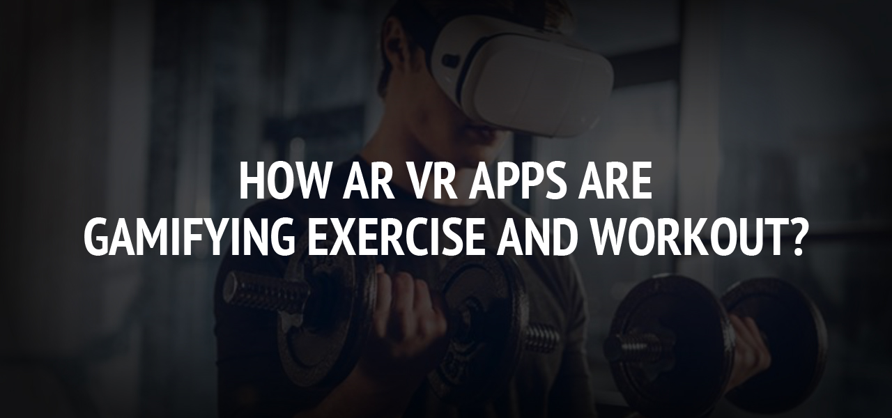 How AR VR Apps Are Gamifying Exercise And Workout?