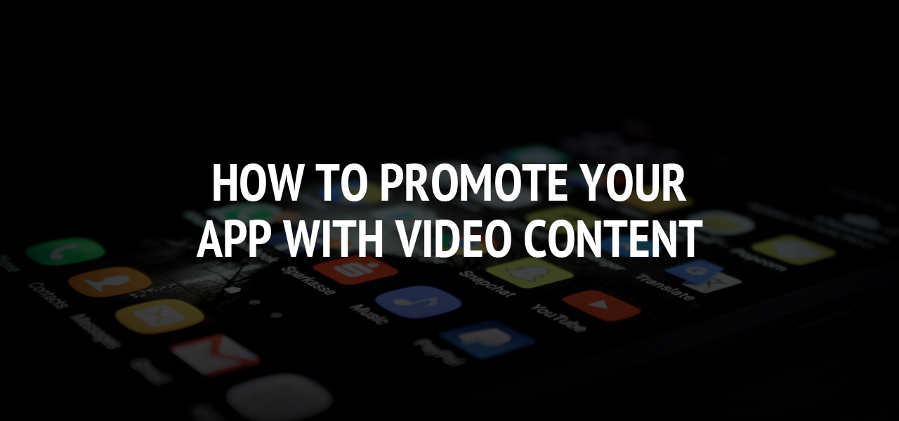 How to Promote Your App With Video Content