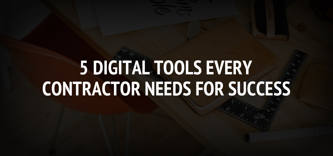 5 Digital Tools Every Contractor Needs For Success