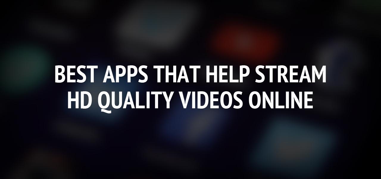 Best Apps that Help Stream HD Quality Videos Online