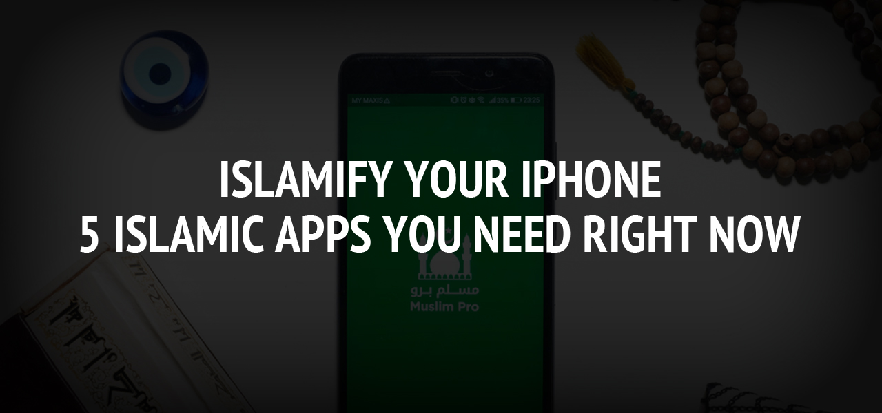 Islamify Your iPhone: 5 Islamic Apps You Need Right Now