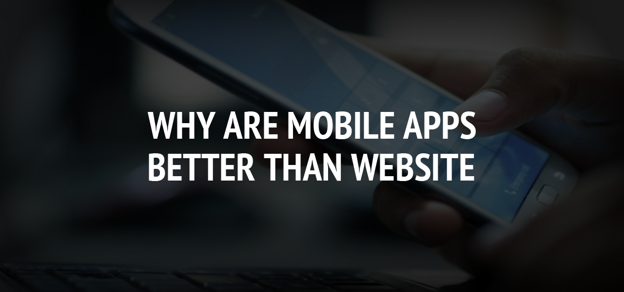 Why are mobile apps better than website
