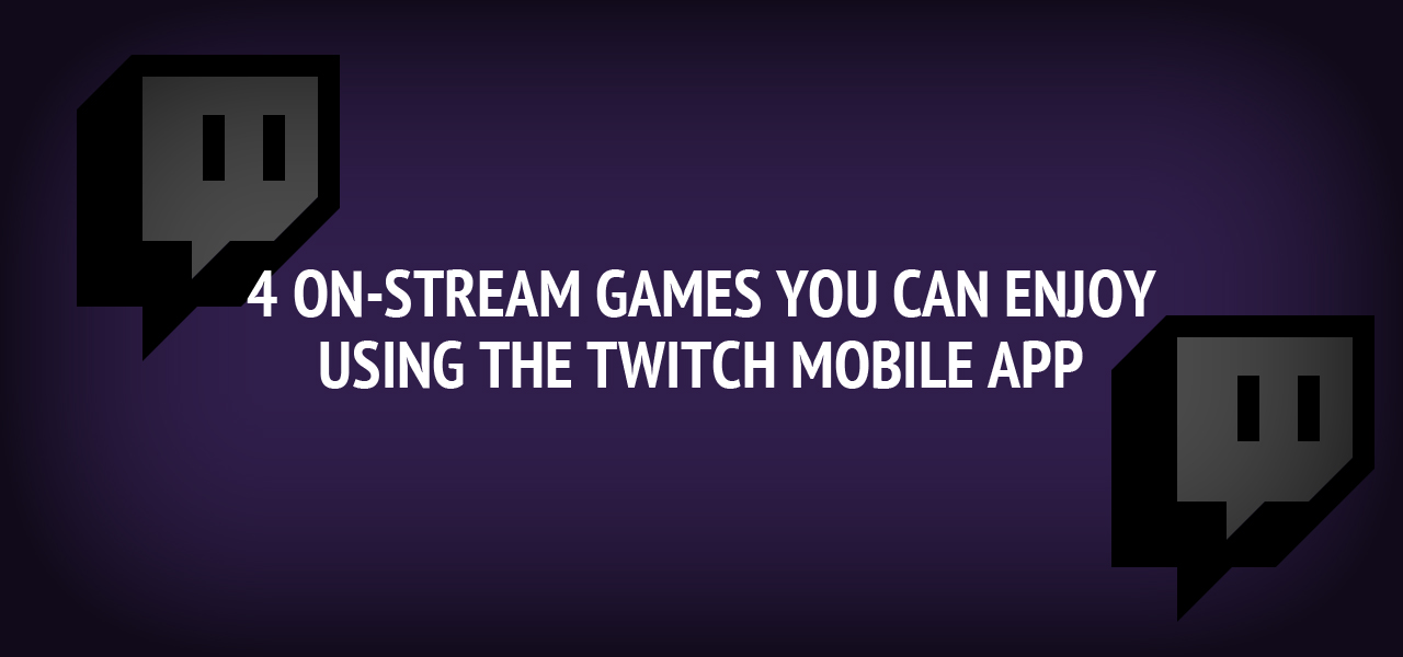 4 On-Stream Games You Can Enjoy Using the Twitch Mobile App