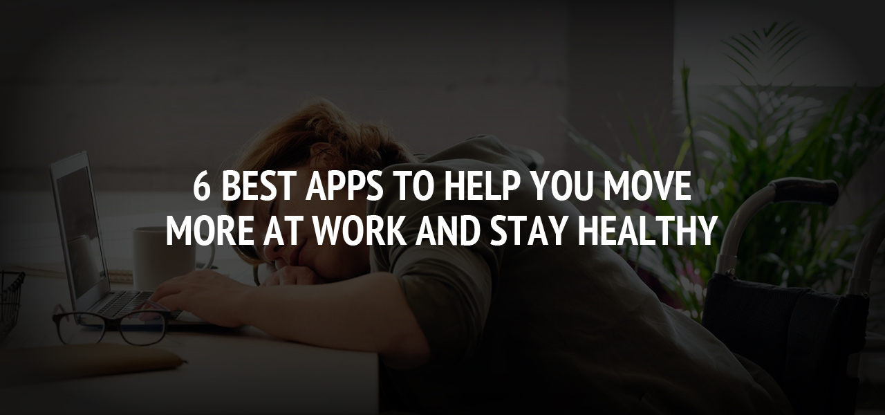 6 Best Apps to Help You Move More at Work and Stay Healthy