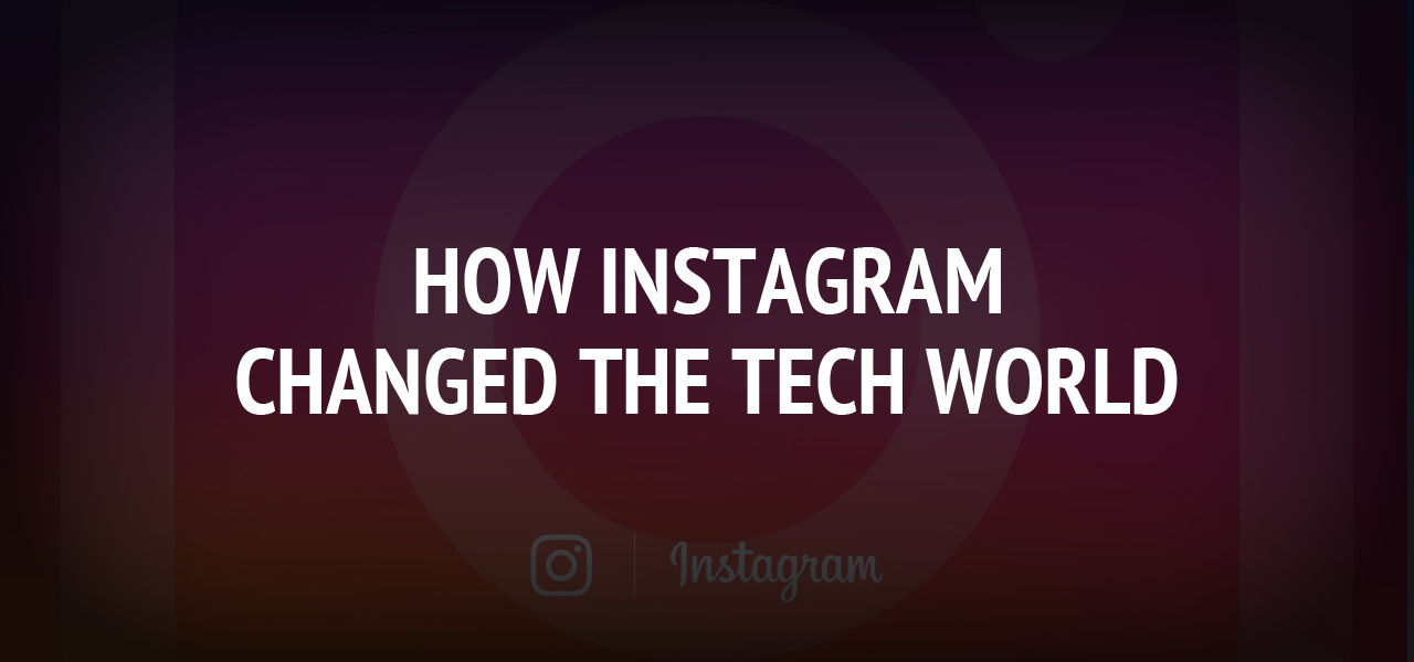 How Instagram changed the tech world