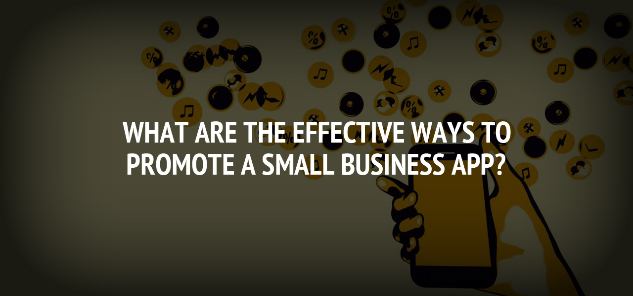 What are the Effective Ways to Promote a Small Business App?