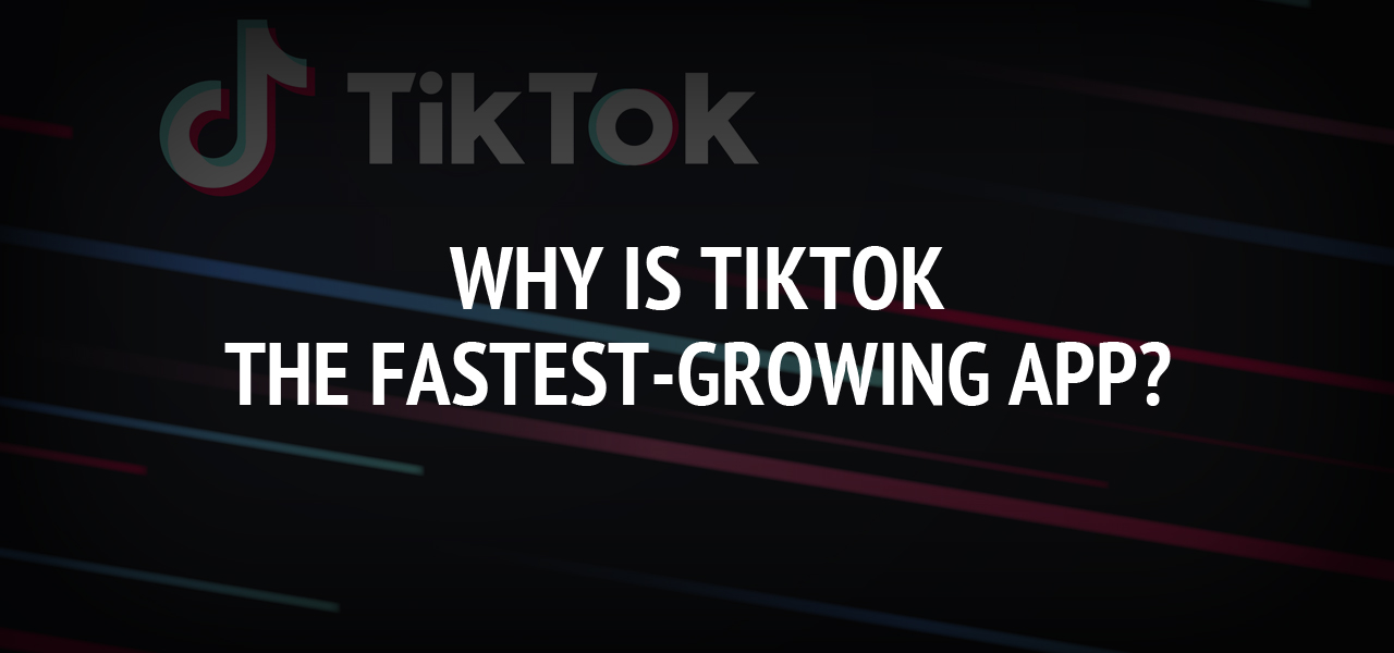 Why is TikTok the fastest-growing app?