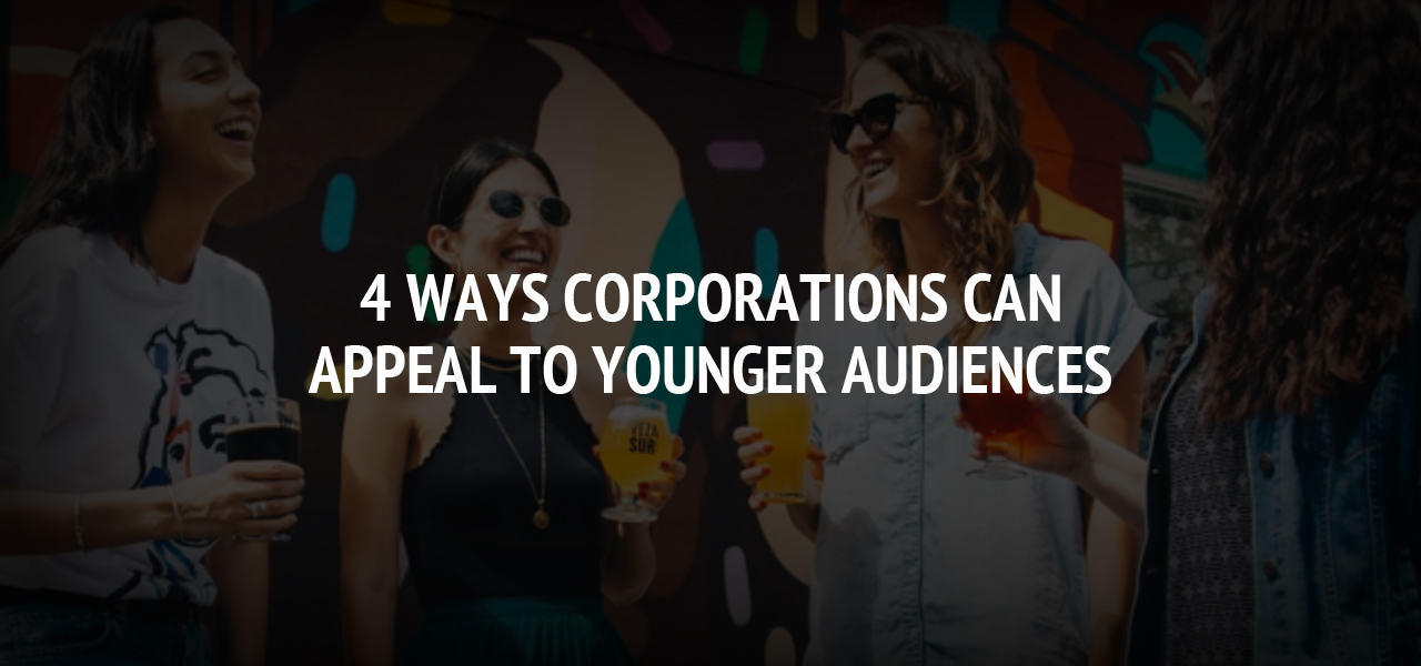 4 Ways Corporations Can Appeal to Younger Audiences