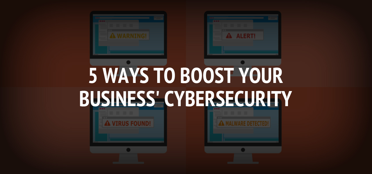5 Ways to Boost Your Business' Cybersecurity