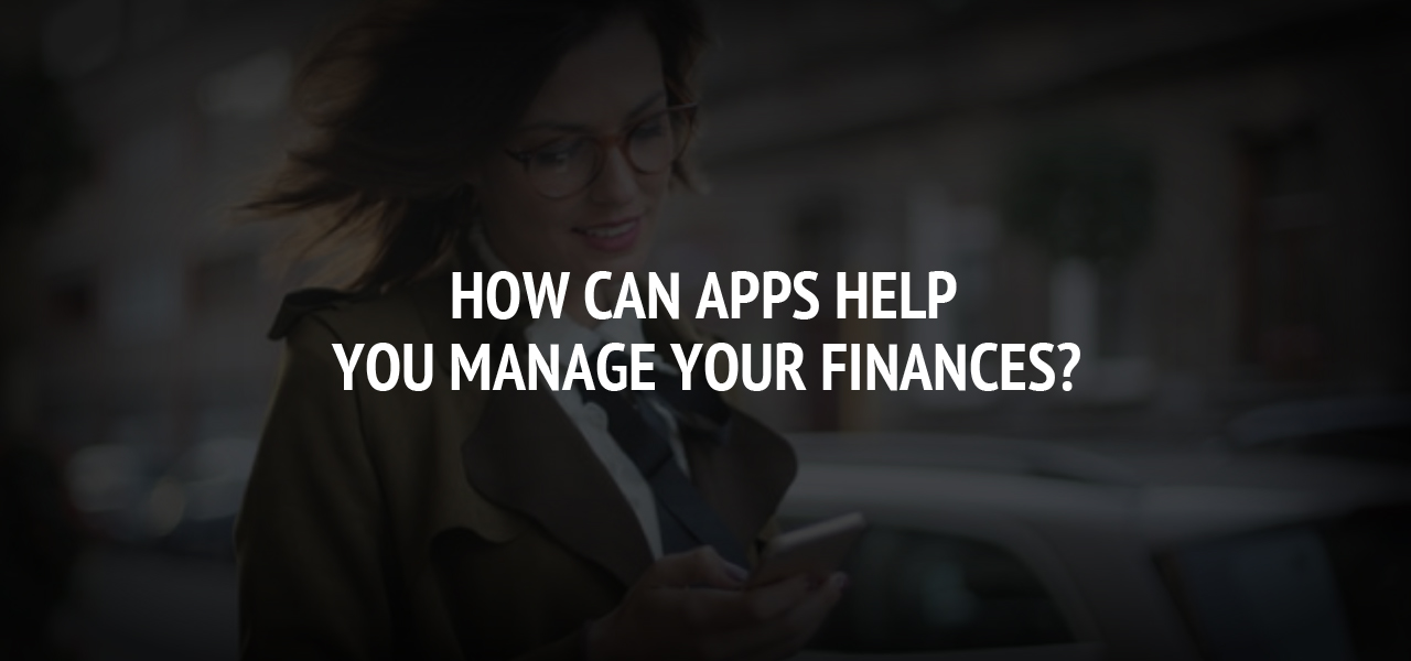 How Can Apps Help You Manage Your Finances?