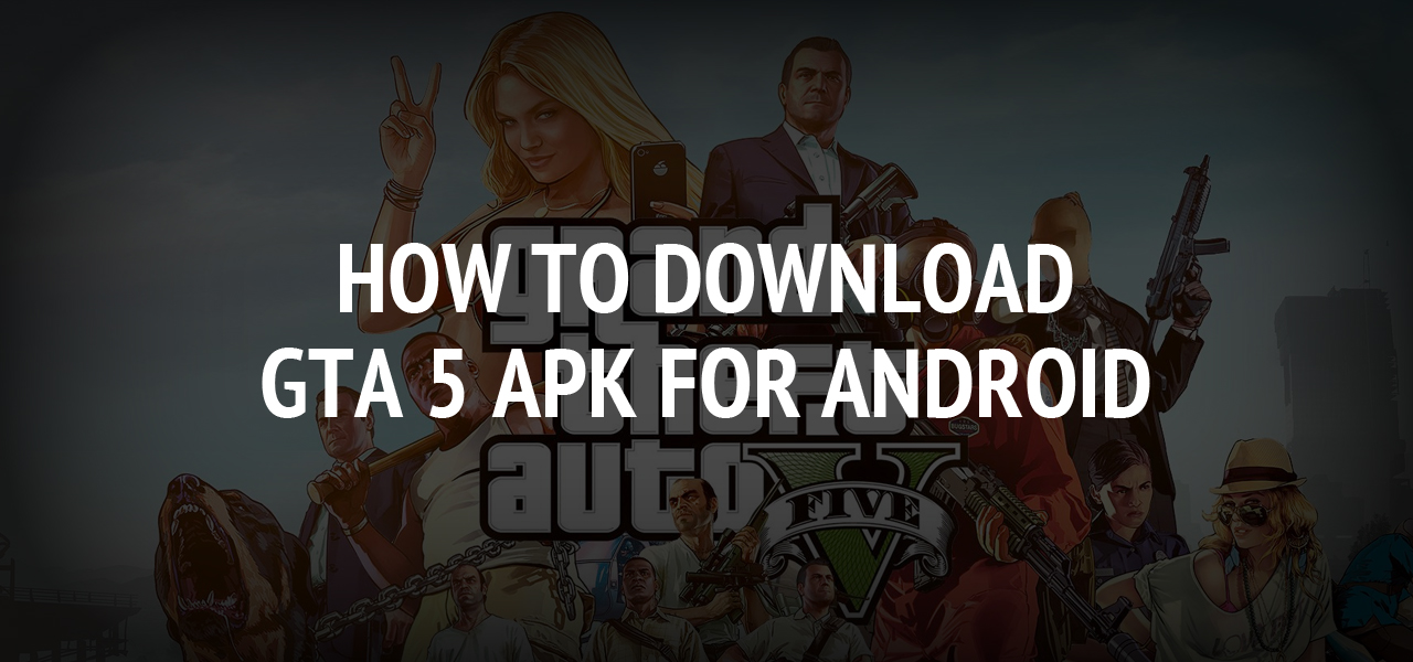 How to download GTA 5 Apk for android